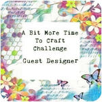 A Bit More Time To Craft - Guest Designer